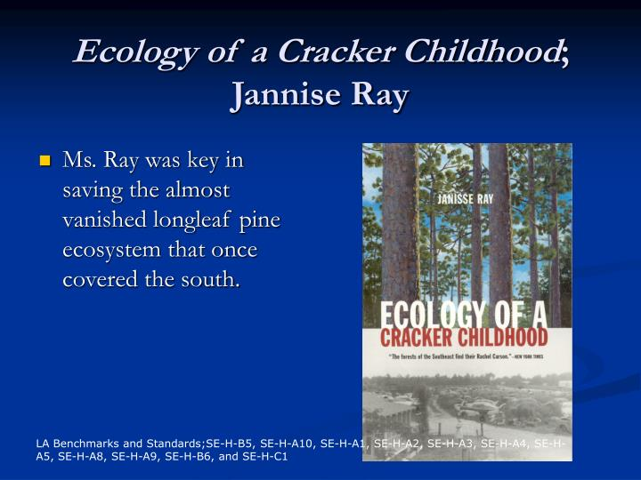 ecology of a cracker childhood Ecology of a cracker childhood has 1,763 ratings and 219 reviews eric said: perhaps this book received five stars from me out of a certain bias i did,.