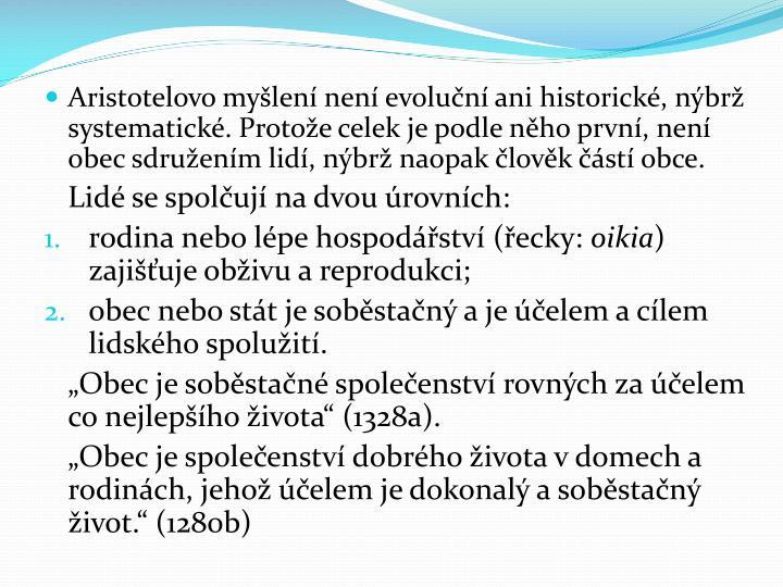Aristotelovo myšlení není evoluční ani historické, nýbrž systematické. Protože celek je podle něho první, není obec sdružením lidí, nýbrž naopak člověk částí obce.