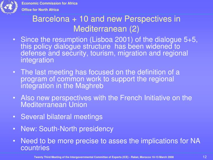 Since the resumption (Lisboa 2001) of the dialogue 5+5, this policy dialogue structure  has been widened to defense and security, tourism, migration and regional integration