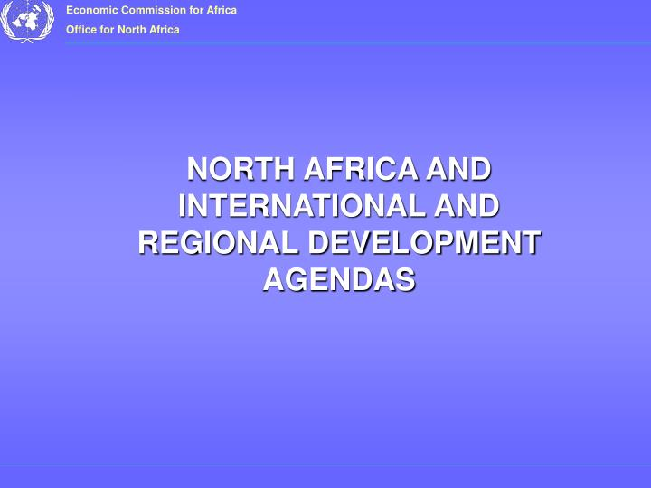 NORTH AFRICA AND INTERNATIONAL AND REGIONAL DEVELOPMENT AGENDAS