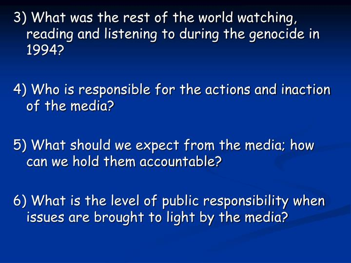 3) What was the rest of the world watching, reading and listening to during the genocide in 1994?