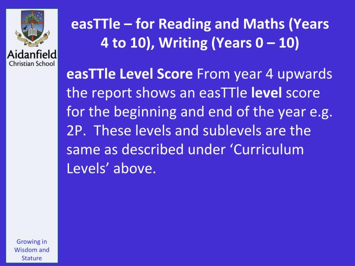 easTTle – for Reading and Maths (Years 4 to 10), Writing (Years 0 – 10)