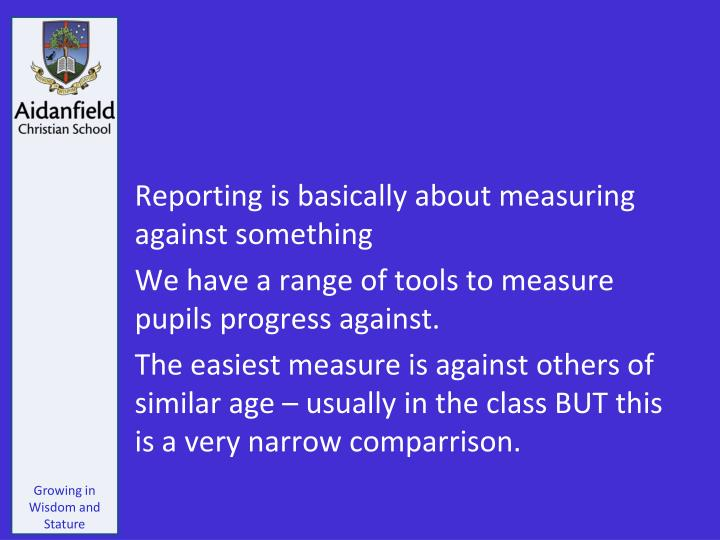 Reporting is basically about measuring against something