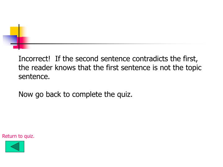 Incorrect!  If the second sentence contradicts the first,