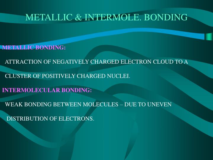 METALLIC & INTERMOLE. BONDING