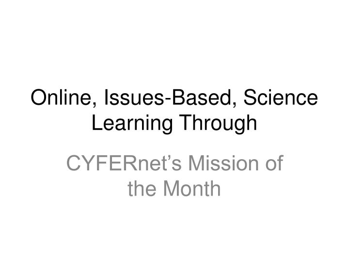 Online, Issues-Based, Science Learning Through