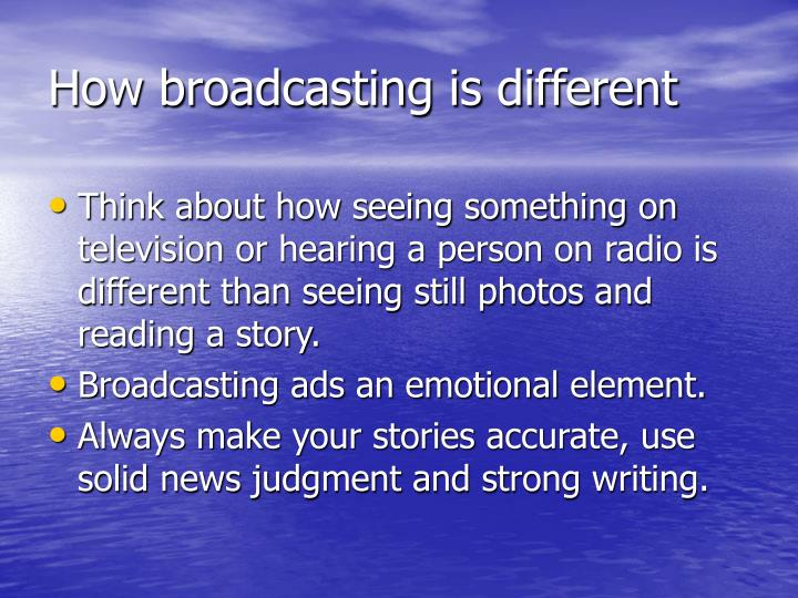 How broadcasting is different