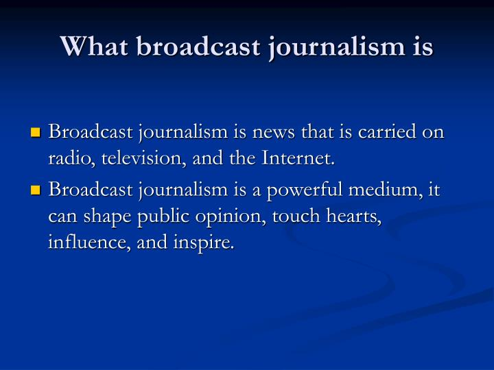 What broadcast journalism is