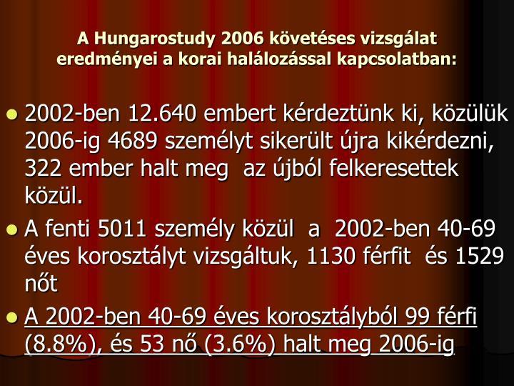 A Hungarostudy 2006 követéses vizsgálat eredményei a korai halálozással kapcsolatban: