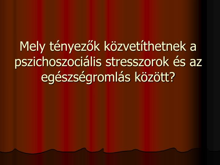 Mely tényezők közvetíthetnek a pszichoszociális stresszorok és az egészségromlás között?
