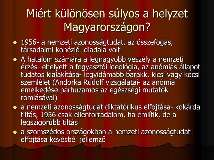 Miért különösen súlyos a helyzet Magyarországon?