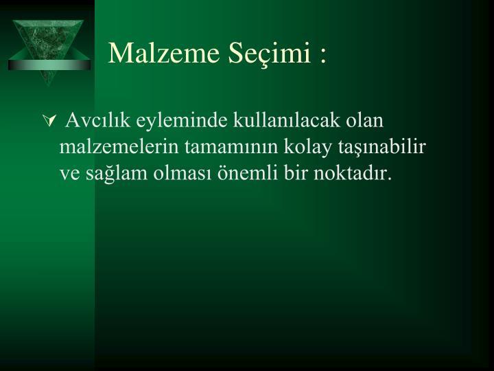 Malzeme Seimi :