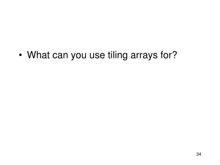 What can you use tiling arrays for?