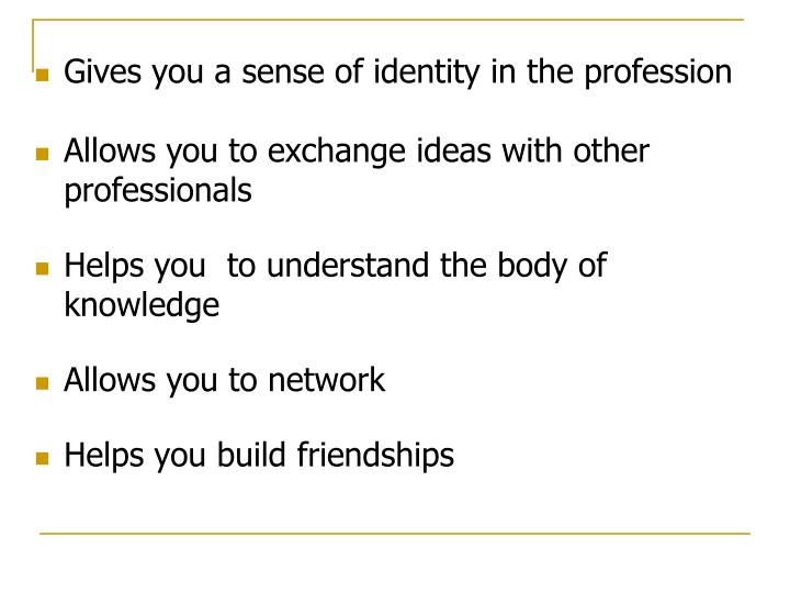 Gives you a sense of identity in the profession