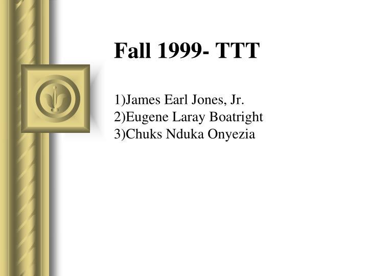 Fall 1999- TTT