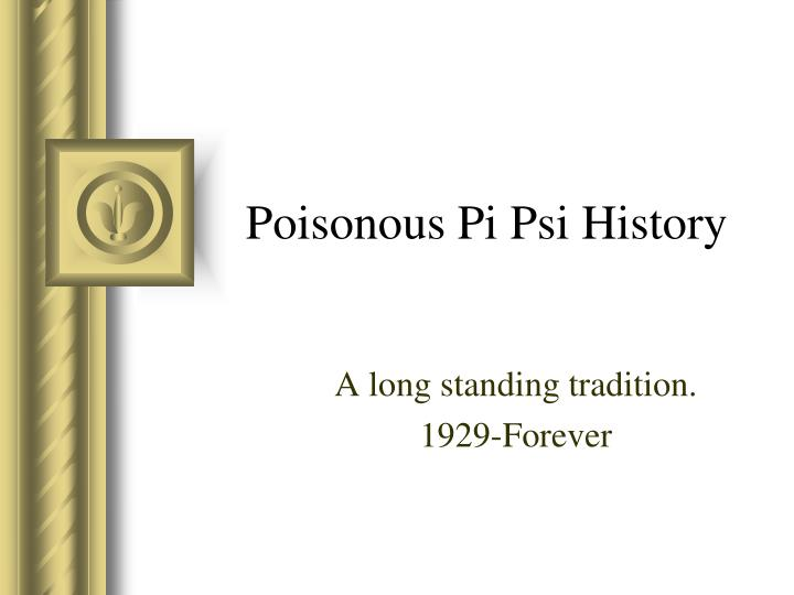 Poisonous Pi Psi History