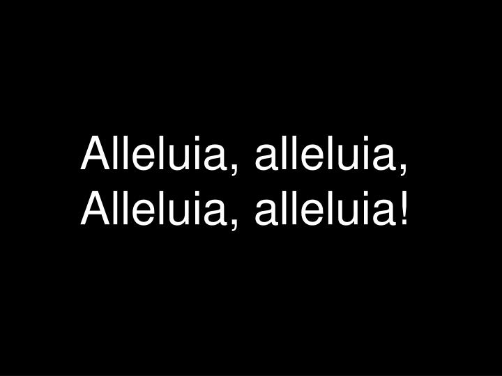 Alleluia, alleluia,
