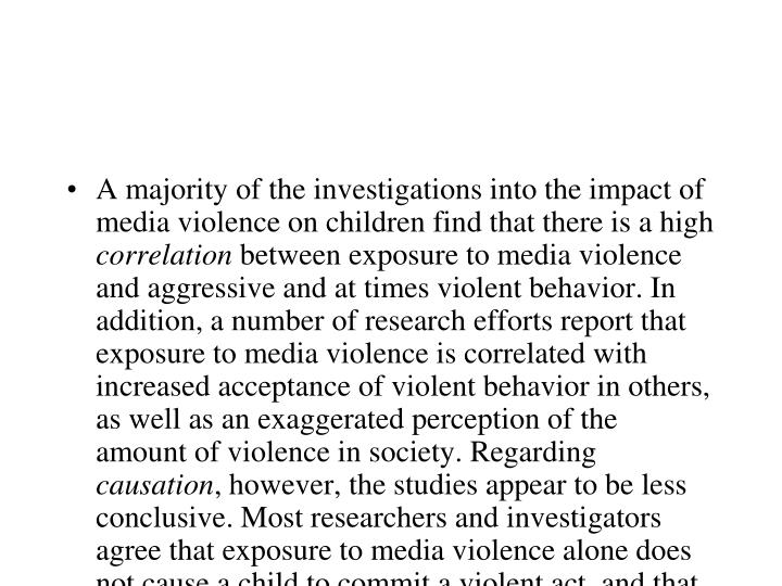 A majority of the investigations into the impact of media violence on children find that there is a high