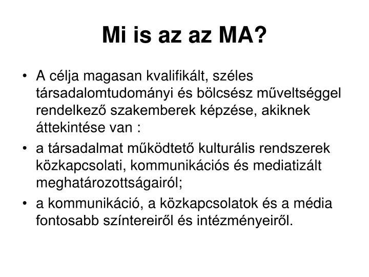 Mi is az az MA?