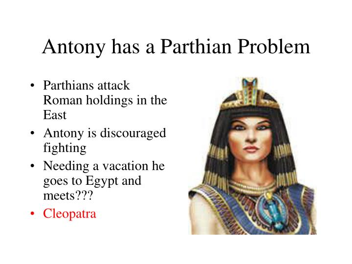 Antony has a Parthian Problem