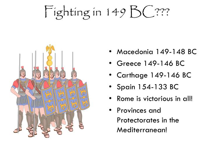 Fighting in 149 BC???