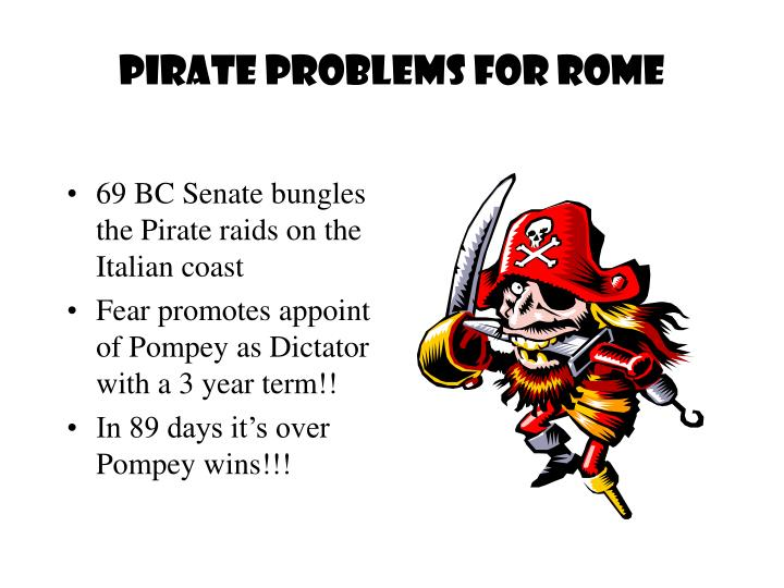 Pirate problems for Rome