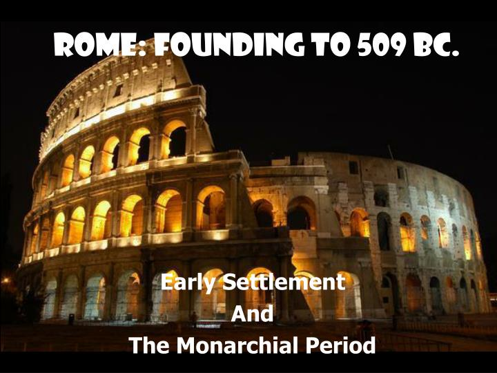 Rome: Founding to 509 BC.
