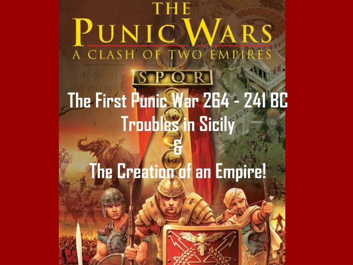 The First Punic War 264 - 241 BC