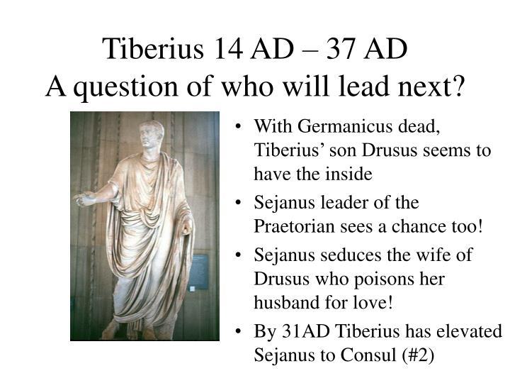 Tiberius 14 AD – 37 AD