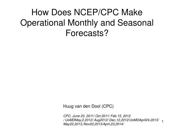 How does ncep cpc make operational monthly and seasonal forecasts