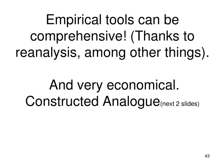Empirical tools can be comprehensive! (Thanks to reanalysis, among other things).
