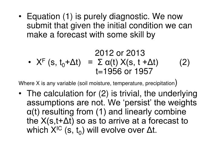 Equation (1) is purely diagnostic. We now submit that given the initial condition we can make a forecast with some skill by