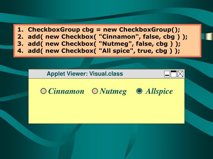 CheckboxGroup cbg = new CheckboxGroup();