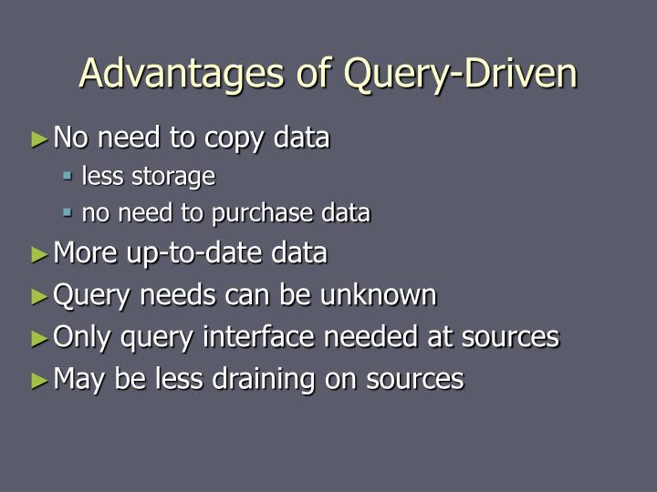 Advantages of Query-Driven