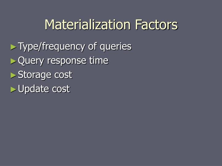 Materialization Factors