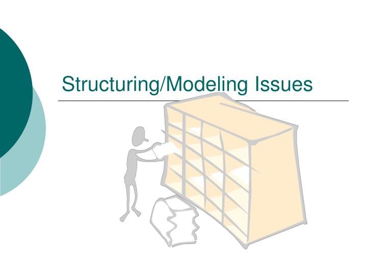 Structuring/Modeling Issues