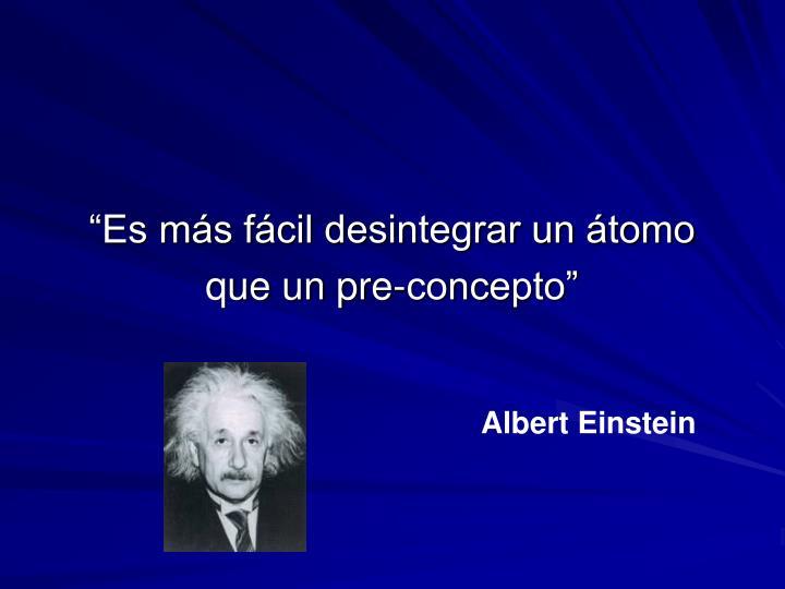 """""""Es más fácil desintegrar un átomo"""