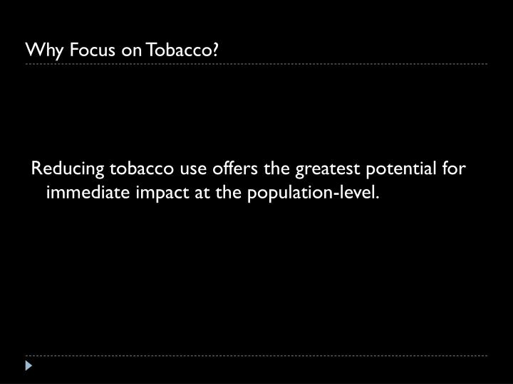 Why focus on tobacco