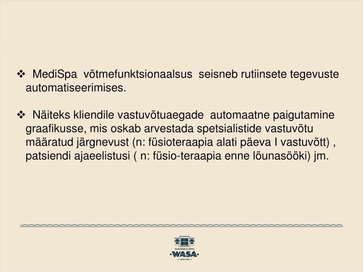 MediSpa  võtmefunktsionaalsus  seisneb rutiinsete tegevuste automatiseerimises.