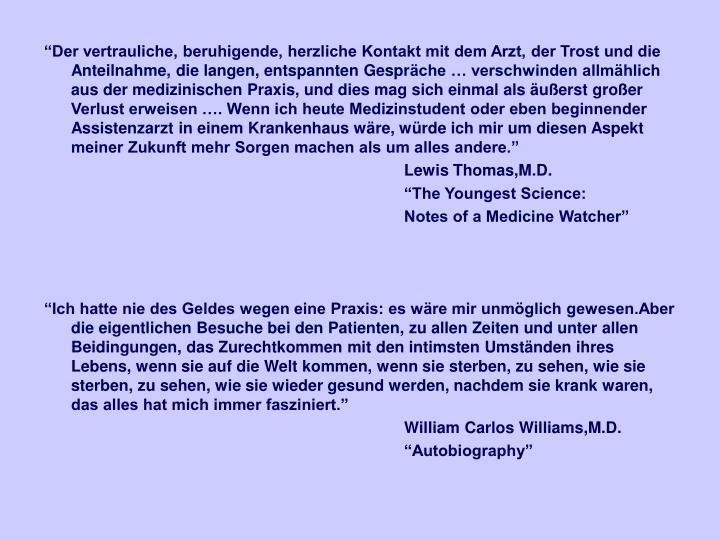 Der vertrauliche, beruhigende, herzliche Kontakt mit dem Arzt, der Trost und die Anteilnahme, die langen, entspannten Gespr