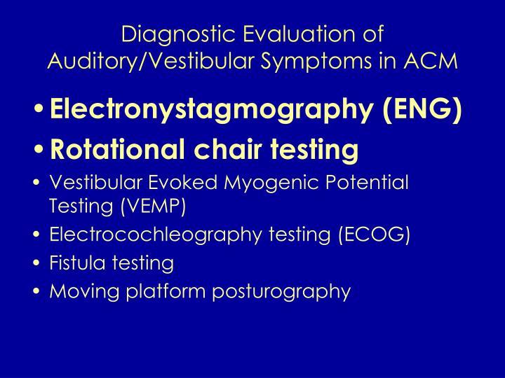 Diagnostic Evaluation of Auditory/Vestibular Symptoms in ACM