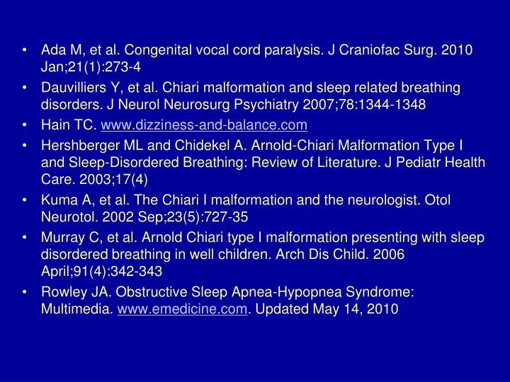 Ada M, et al. Congenital vocal cord paralysis. J Craniofac Surg. 2010 Jan;21(1):273-4