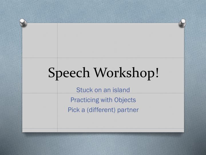 Speech Workshop!