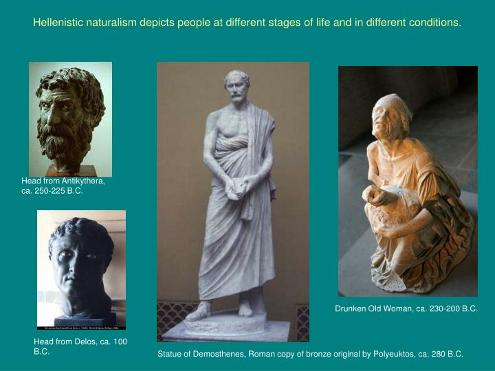 Hellenistic naturalism depicts people at different stages of life and in different conditions.