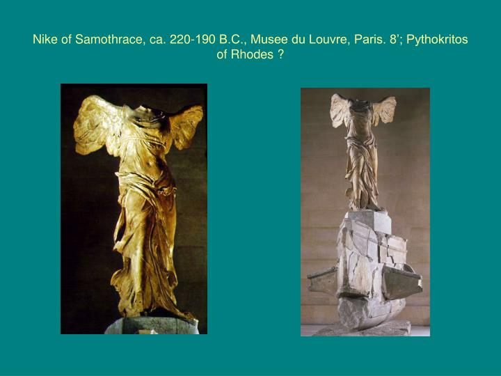 Nike of Samothrace, ca. 220-190 B.C., Musee du Louvre, Paris. 8'; Pythokritos of Rhodes ?