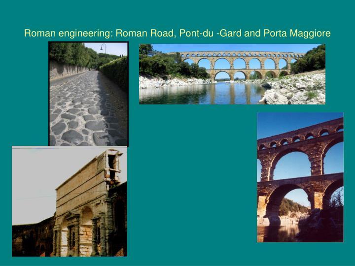 Roman engineering: Roman Road, Pont-du -Gard and Porta Maggiore