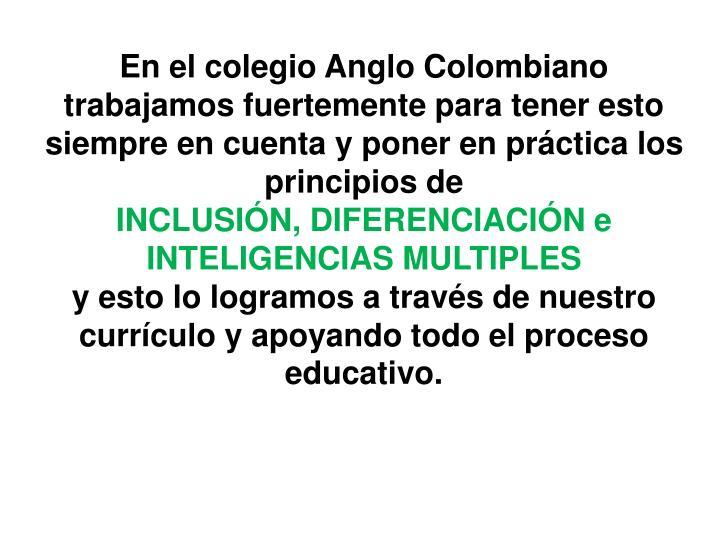 En el colegio Anglo Colombiano trabajamos fuertemente para tener esto siempre en cuenta y poner en práctica los principios de