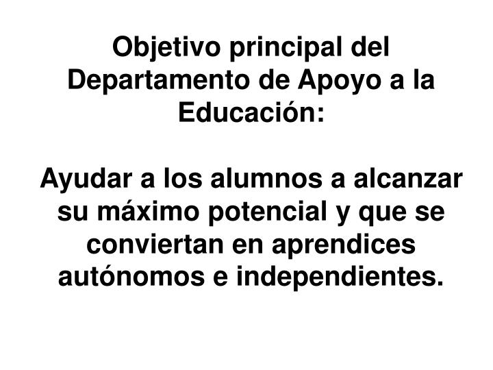 Objetivo principal del Departamento de Apoyo a la Educacin: