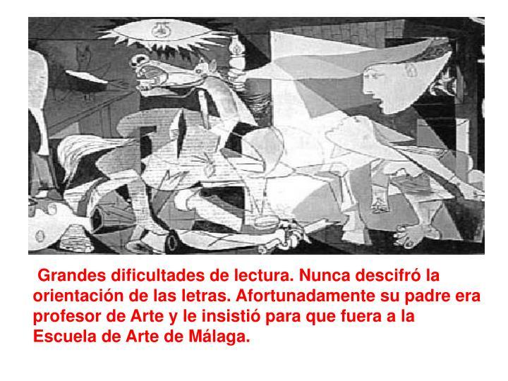 Grandes dificultades de lectura. Nunca descifró la orientación de las letras. Afortunadamente su padre era profesor de Arte y le insistió para que fuera a la Escuela de Arte de Málaga.