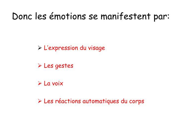 Donc les émotions se manifestent par: